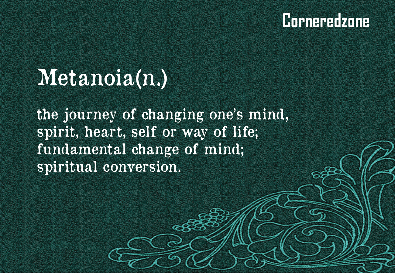 Metanoia-the-journey-of-changing-ones-mind%252C-spirit%252C-heart%252C-self-or-way-of-life-fundamental-change-of-mind-spiritual-conversion.-corneredzone-com.png