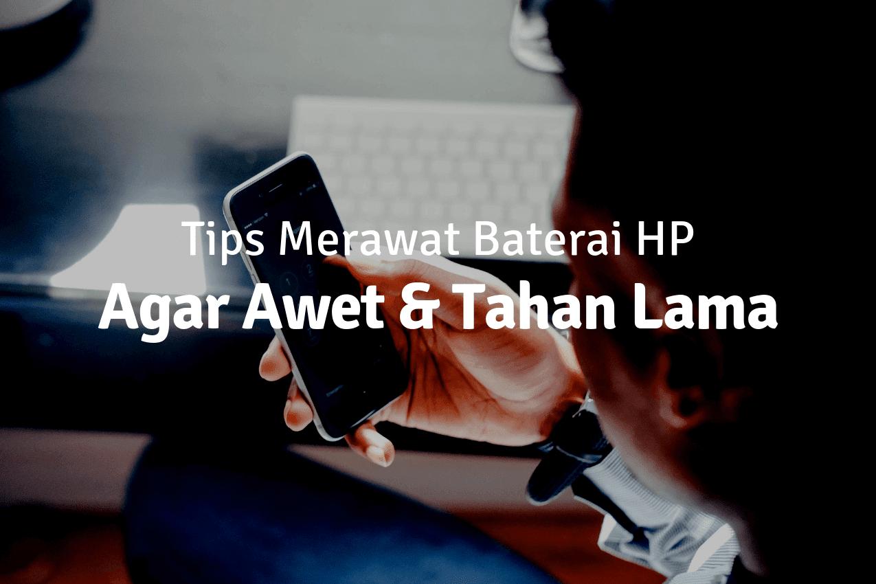 Cara Merawat Baterai HP Baru agar Awet dan Tahan Lama
