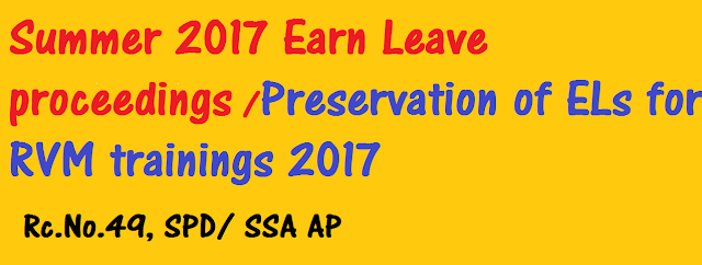 Summer 2017 Earn Leave proceedings / Preservation of ELs for RVM trainings 2017 ,Rc.No.49, SPD/ SSA AP