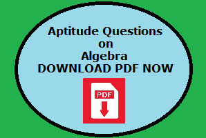 QUANTITATIVE APTITUDE (ALGEBRA) QUESTIONS AND ANSWERS WITH EXPLANATION PDF
