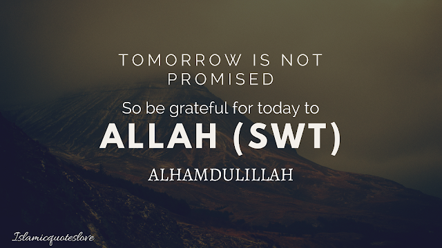 Islamic Quote Tomorrow Is Not Promised So Be Grateful For Today To