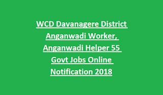 WCD Davanagere District Anganwadi Worker, Anganwadi Helper 55 Govt Jobs Online Notification 2018