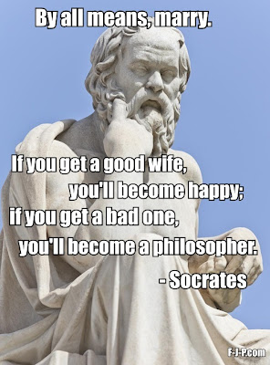 By all means, marry.  If you get a good wife, you'll become happy; if you get a bad one, you'll become a philosopher