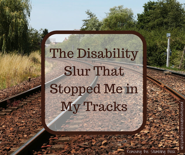 The Disability Slur That Stopped Me in My Tracks; Removing the Stumbling Block