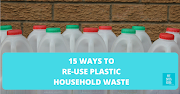 15 Ways to Re-use Plastic Household Waste
