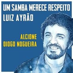 Um Samba Merece Respeito – Luiz Ayrão Part. Alcione e Diogo Nogueira Mp3