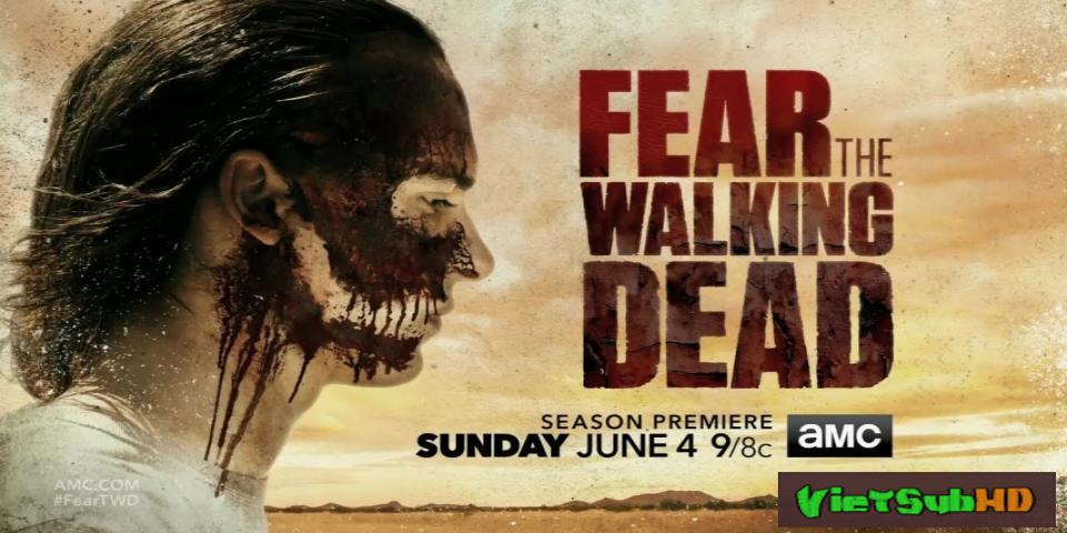 Phim Xác Sống Đáng Sợ (phần 3) Tập 16/16 VietSub HD | Fear The Walking Dead (season 3) 2017