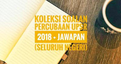 Koleksi Soalan Percubaan UPSR 2018 + Jawapan (Seluruh Negeri)
