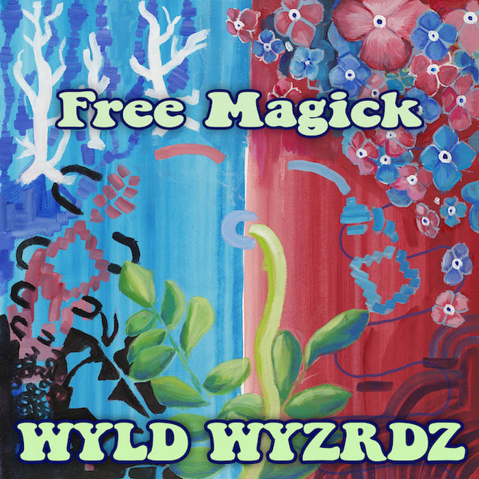 WYLD WYZRDZ - 2011 - Free Magic