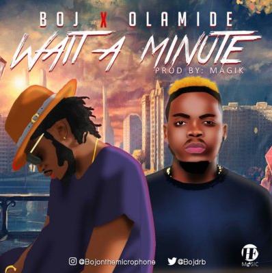 DOWNLOAD MUSIC: BOJ ft. Olamide – Wait A Minute (Prod. by Magik)