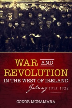 http://irishacademicpress.ie/product/war-and-revolution-in-the-west-of-ireland-galway-1913-1922/