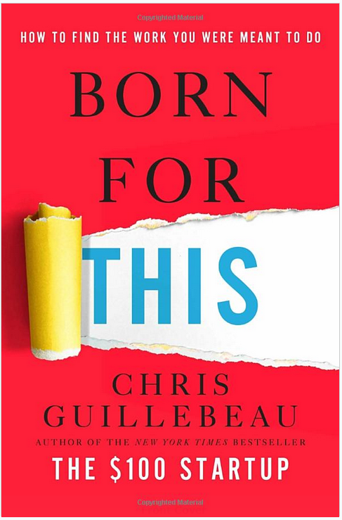 Born for This: How to Find the Work You Were Meant to Do By Chris Guillebeau cover page
