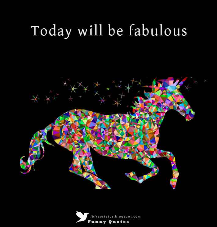 Today will be fabulous.