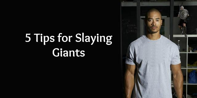 5 Tips for Slaying Giants