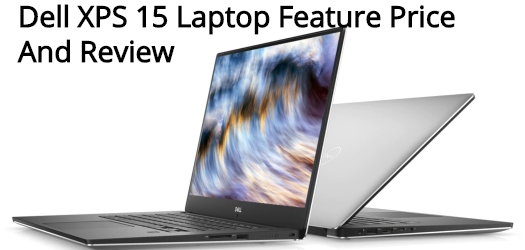 Dell XPS 15 Laptop Feature Price And Review