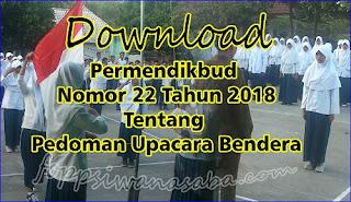 Download Permendikbud No. 22 Tahun 2018 Tentang Pedoman Upacara Bendera
