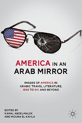 America in An Arab Mirror: Images of America in Arabic Travel Literature, 1668 to 9/11 and Beyond