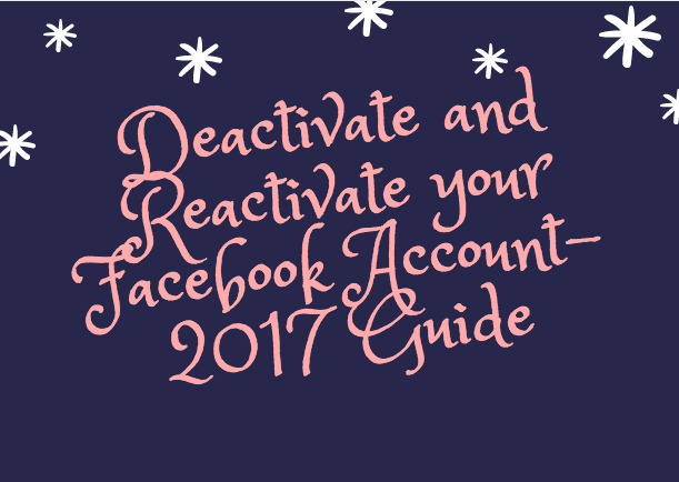 Deactivate and Reactivate your Facebook Account- 2017 Guide