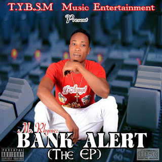 DOWNLOAD MUSIC : MR RHYMES BANK ALERT EP