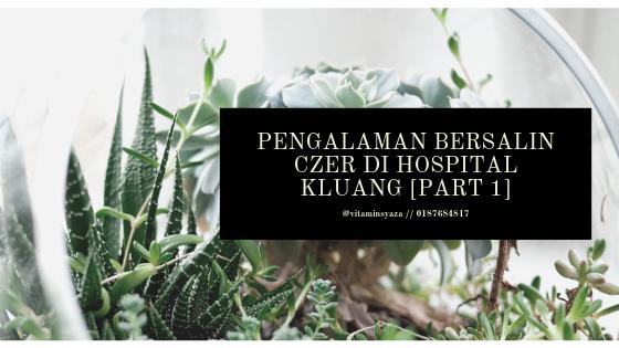 pengalaman bersalin czer di hospital kluang