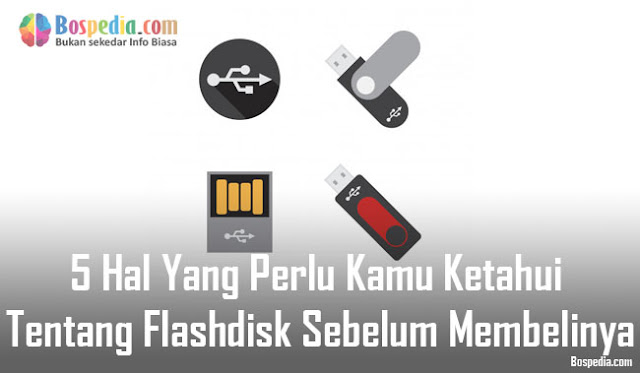 Hal Yang Perlu Kamu Ketahui Tentang Flashdisk Sebelum Membelinya 5 Hal Yang Perlu Kamu Ketahui Tentang Flashdisk Sebelum Membelinya