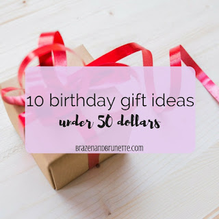 BFF gift guide under $50. Birthday gift guide under $50. Birthday presents under $50. Birthday gift guide. | brazenandbrunette.com