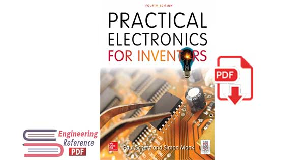 Practical Electronics for Inventors Fourth Edition by Paul Scherz, Simon Monk