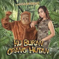 Lirik Lagu Maya Soda Ku Bukan Orang Hutan