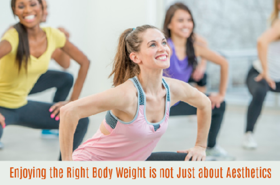 Enjoying the Right Body Weight is not Just about Aesthetics