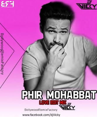 Phir Mohabbat Love edit mix DJ VICKY
