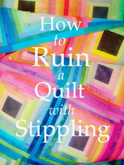 How to Ruin a Quilt with Stippling