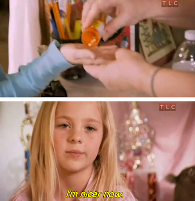 Reality TV Toddlers and Tiaras I'm nicer Now Pills