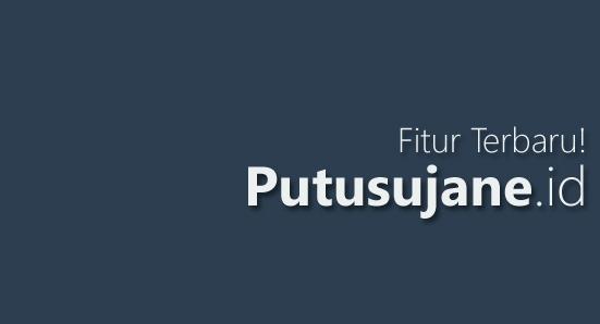 Kumpulan Fitur Blog Putusujane.id Terbaru