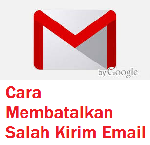 Cara Membatalkan Salah Kirim Email Gmail