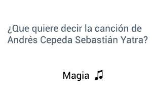 Significado de la canción Magia Andrés Cepeda Sebastián Yatra.