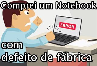 o que fazer quando notebook tem defeito de fabrica