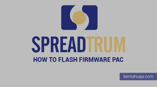 Cara Flashing PAC Firmware Menggunakan Spreadtrum Upgrade Tool