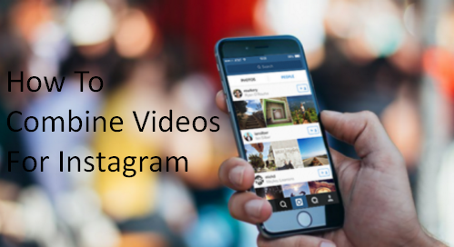 How To Combine Videos For Instagram