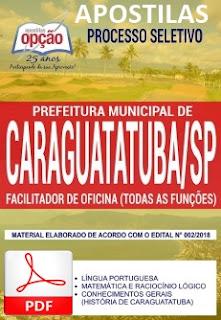 Apostila - Prefeitura de Caraguatatuba - FACILITADOR DE OFICINA (COMPLETA TODAS AS FUNÇÕES) 2018