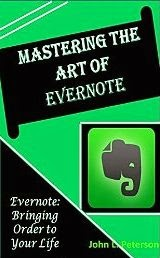 Mastering the Art of Evernote: Evernote-Bringing Order to Your Personal & Professional Life