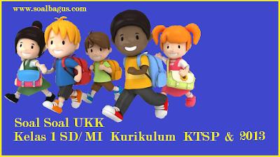 Download soal soal ukk/ uas kelas 1 sd/ mi sesuai kurikulum ktsp dan 2013 tahun 2017 www.soalbagus.com