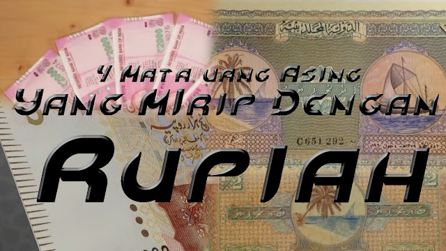4 Negara Asing Yang Mata Uangnya Mirip Dengan Rupiah