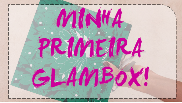 Minha primeira GLAMBOX