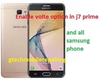 ENABLE VOLTE OPTION IN SAMSUNG GALAXY J7 PRIME ~ Gtech Mobiles Repairing