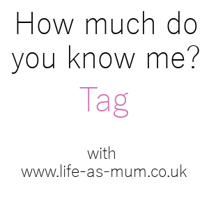 Life as Mum: How Well Do You Know Me Tag.