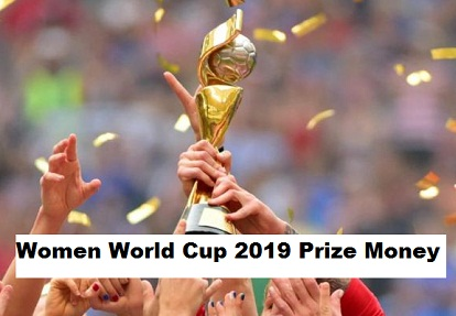 FIFA Women's World Cup France 2019 Prize Money.