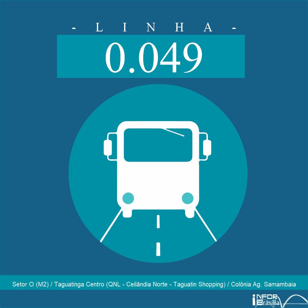 Horário de ônibus e itinerário 0.049 - Setor O (M2) / Taguatinga Centro (QNL - Ceilândia Norte - Taguatin Shopping) / Colônia Ag. Samambaia