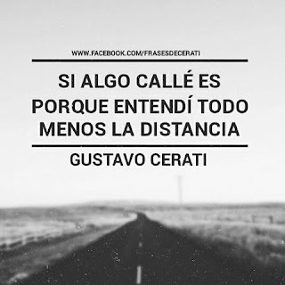"""""""Si algo callé es porque entendí todo, menos la distancia."""" Gustavo Cerati"""
