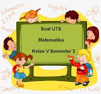 Soal UTS Matematika Kelas 5 Semester 2 untuk Tahun Ajaran 2017/2018