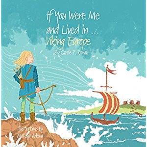If You Were Me and Lived in Viking Europe: Carole P. Roman